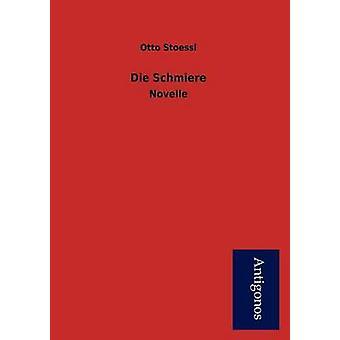 Die Schmiere by Stoessl & Otto