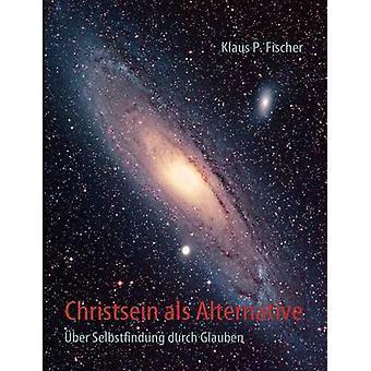 Christsein als Alternative by Fischer & Klaus P.