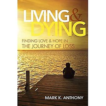 Living and Dying: Finding Love & Hope in the Journey of Loss