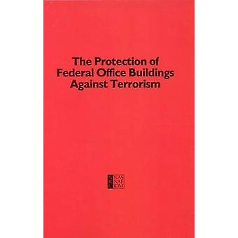 Protection of Federal Office Buildings Against Terrorism by Building