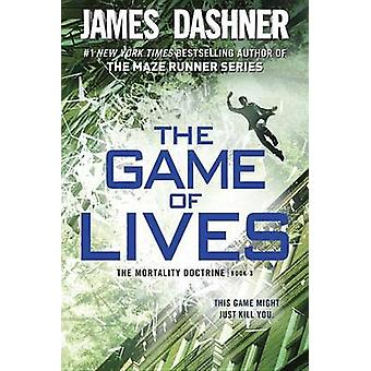 The Game of Lives (the Mortality Doctrine - Book Three) by James Dash