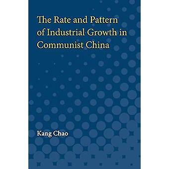 The Rate and Pattern of Industrial Growth in Communist China by The R