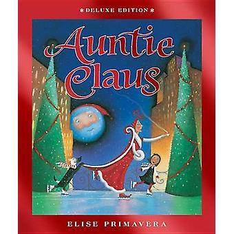 Auntie Claus Deluxe Edition by Elise Primavera - 9780544538726 Book