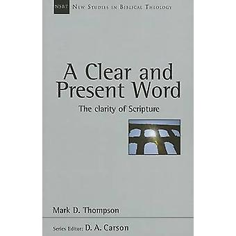 A Clear and Present Word - The Clarity of Scripture by Mark D Thompson