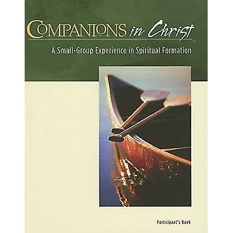Companions in Christ - A Small-Group Experience in Spiritual Formation