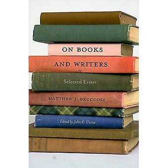 On Books and Writers - Selected Essays by Matthew J. Bruccoli - John C