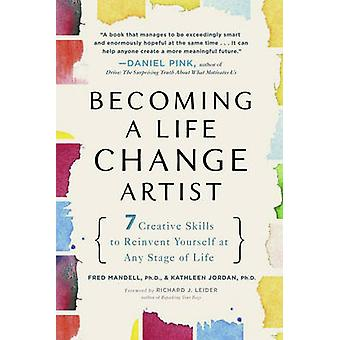 Becoming a Life Change Artist - 7 Creative Skills That Can Transform Y
