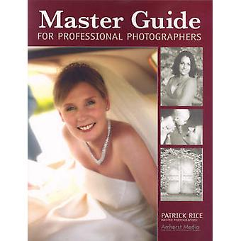 Master Guide for Professional Photographers by Patrick Rice - 9781584