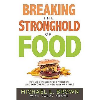 Breaking the Stronghold of Food - How We Conquered Food Addictions and