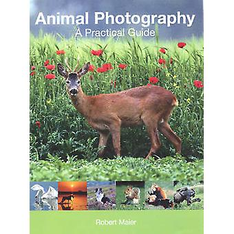 Animal Photography - A Practical Guide by Robert Maier - 9781861083036