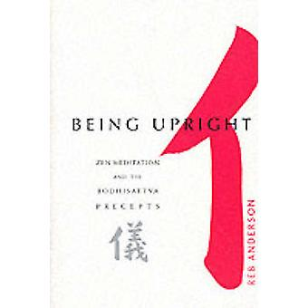 Being Upright - Zen Meditation and the Bodhisattva Precepts by Reb And