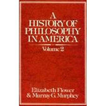 The History of Philosophy in America - v. 2 by Elizabeth Flower - Murr