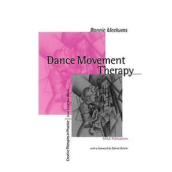 Dance Movement Therapy A Creative Psychotherapeutic Approach by Meekums & Bonnie