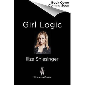 Girl Logic - Understanding That You Make Sense When You Make No Sense