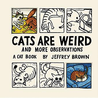 Cats Are Weird: And More Observations (Hardcover) by Brown Jeffrey