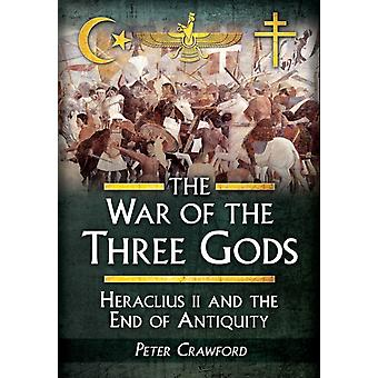 The War of the Three Gods: Romans Persians and the Rise of Islam (Hardcover) by Crawford Peter