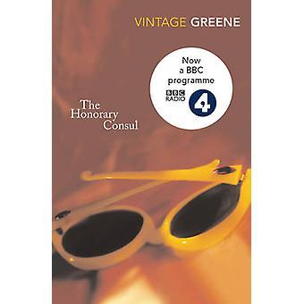 The Honorary Consul by Graham Greene - Nicholas Shakespeare - 9780099