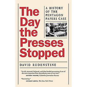 The Day the Presses Stopped - A History of the Pentagon Papers Case by