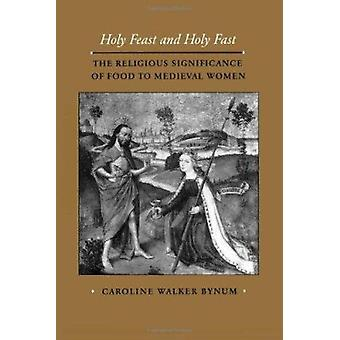 Holy Feast and Holy Fast - The Religious Significance of Food to Medie
