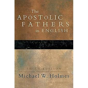 The Apostolic Fathers in English (3rd Revised edition) by Michael W.