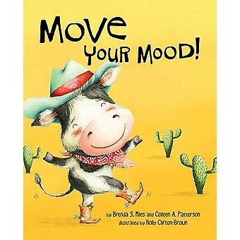 Move Your Mood! by Brenda S. Miles - Colleen A. Patterson - Holly Cli