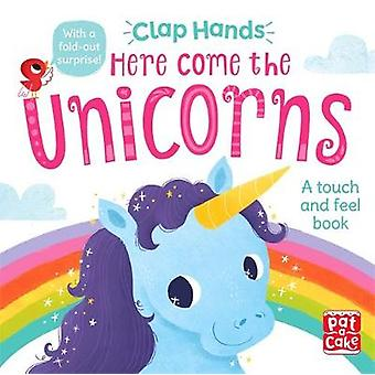 Clap Hands - Here Come the Unicorns - A touch-and-feel board book by Cl