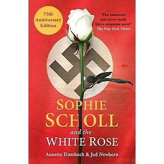 Sophie Scholl and the White Rose by Annette Dumbach - 9781786072504 B
