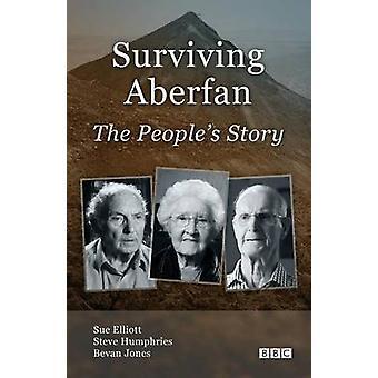 Surviving Aberfan - The People's Story by Sue Elliott - Steve Humphrie
