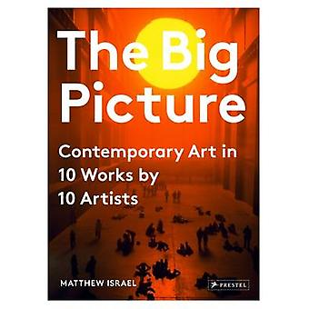 The Big Picture - Contemporary Art in 10 Works by 10 Artists by Matthe