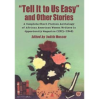 -Tell it to Us Easy - and Other Stories - A Complete Short Fiction Anth