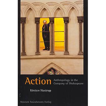 Action - Anthropology in the Company of Shakespeare by Kirsten Hastrup