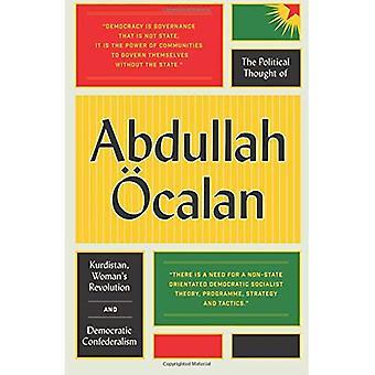 Den politiska trodde av Abdullah calan: Kurdistan, kvinnors Revolution och demokratiska Confederalism