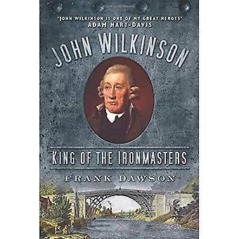 John Wilkinson: Kongen av Ironmasters