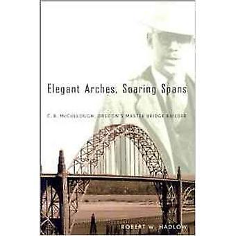 Elegant Arches, Soaring Spans: C. B. McCullough, Oregon's Master Bridge Builder