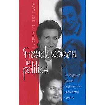 French Women in Politics: Writing Power, Paternal Legitimization and Maternal Legacies