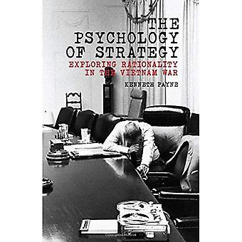 The Psychology of Strategy: Exploring Rationality in the Vietnam War
