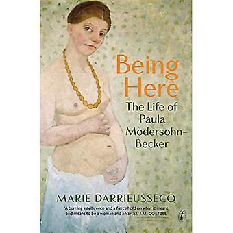 Being Here: The Life of Paula Modersohn-Becker