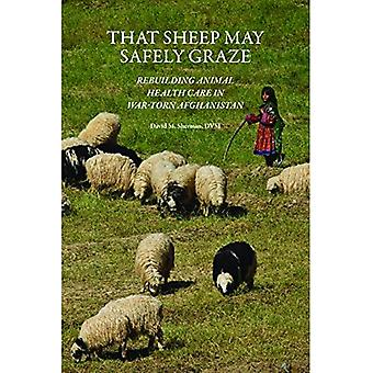 That Sheep May Safely Graze: Restoring Animal Health Care in War-Torn Afghanistan (New Directions in the Human-Animal Bond)