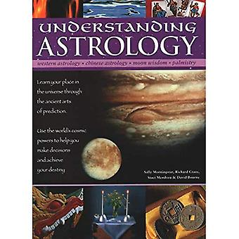 Understanding Astrology: Western astrology, Chinese astrology, moon wisdom, palmistry: learn about your� place in the universe through the ancient arts of prediction; use the world's cosmic powers to help you make decisions and fulfil your destiny