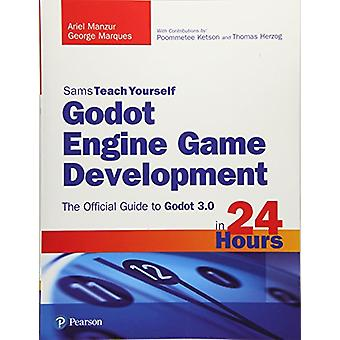 Godot Engine Game Development in 24 Hours - Sams Teach Yourself - The