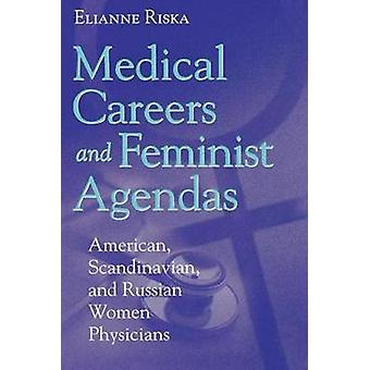 Medical Careers and Feminist Agendas American Scandinavian and Russian Women Physicians by Riska & Elianne
