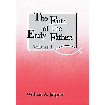 Faith of the Early Fathers Volume 1 by Jurgens & William A