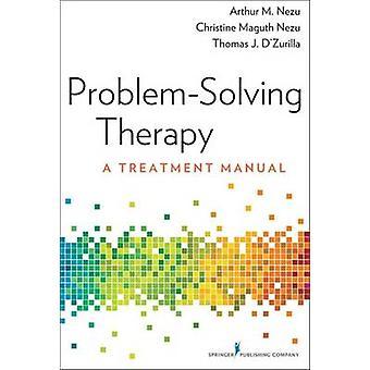 ProblemSolving Therapy A Treatment Manual by Nezu & Arthur M.
