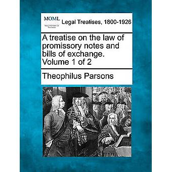 A treatise on the law of promissory notes and bills of exchange. Volume 1 of 2 by Parsons & Theophilus