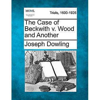 The Case of Beckwith v. Wood and Another by Dowling & Joseph