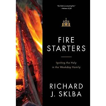 Fire Starters Igniting the Holy in the Weekday Homily by Sklba & Richard J.