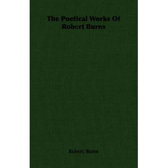 The Poetical Works of Robert Burns by Burns & Robert