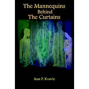 The Mannequins Behind The Curtains by Kvavle & Jean P.