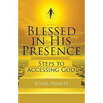 Blessed in His Presence Steps to Accessing God by Prewitt & Roger