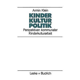 Kinder. Kultur. Politik Perspektiven kommunaler Kinderkulturarbeit Klein & Armin